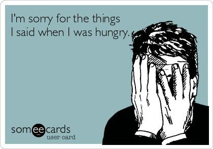 Sorry For Things Said Hungry
